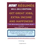 WOW! RESUMES 2011-2012 Edition:  Get Great Jobs, Extra Income and Happiness!: 100+ Wondrous Outstanding Winning RESUMES:  W O W! ... Over 375 Job Titles!