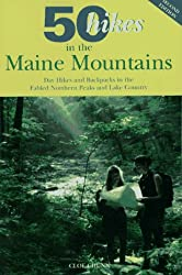 50 Hikes in the Maine Mountains: Day Hikes and Backpacks in the Fabled Northern Peaks and Lake Country (Fifty Hikes Series)