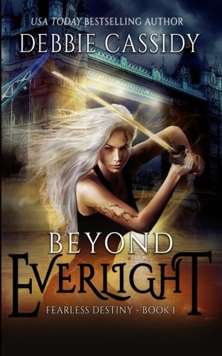 Download Beyond Everlight: an Urban Fantasy Novel (Fearless Destiny) (Volume 1) pdf