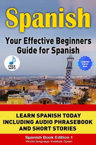 Spanish: Your Effective Beginners Guide for Spanish Including Phrasebook, Audio, and Spanish Short Stories: Learn Spanish Today 2018 Edition