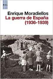 La guerra de España (1936-1939) (ENSAYO Y BIOGRAFIA): Amazon.es: Moradiellos, Enrique: Libros
