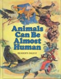 Animals Can Be Almost Human, Reader's Digest Editors, 0895770695
