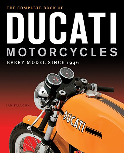 The Complete Book of Ducati Motorcycles: Every Model Since 1946 -