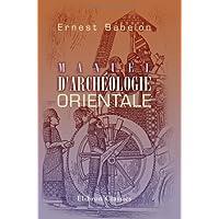 Manuel d'archéologie orientale: Chaldée - Assyrie - Perse - Syrie - Judée - Phénicie - Carthage