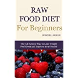 Raw Food Diet For Beginners - How To Lose Weight, Feel Great, and Improve Your Healthby Susan Ellerbeck