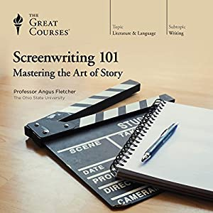 Screenwriting 101: Mastering the Art of Story Lecture by The Great Courses Narrated by Professor Angus Fletcher Ph.D.