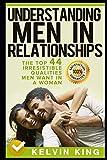Understanding Men in Relationships: The Top 44 Irresistible Qualities Men Want In A Woman