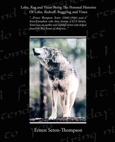 Download Lobo, Rag and Vixen Being The Personal Histories Of Lobo, Redruff, Raggylug and Vixen PDF