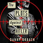 The Plots Against Hitler   Danny Orbach