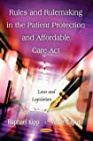 Rules and Rulemaking in the Patient Protection and Affordable Care Act, Raphael Kipp and Vince Caputo, 1619421941