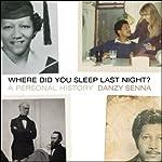 Where Did You Sleep Last Night?: A Personal History   Danzy Senna