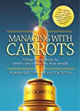 Managing with Carrots, Adrian Gostick and Chester Elton, 1586850776