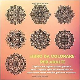 Libro Da Colorare Per Adulti La Felicita Non E Affatto Successo