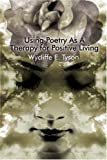 Using Poetry as a Therapy for Positive Living, Wycliffe Tyson, 1413734286