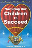 img - for Nurturing Our Children to Succeed: A Guide for Helping Parents and Teachers Understand and Address the Emotional and Academic Challenges Facing Our Early Childhood Students book / textbook / text book
