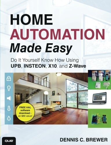 Home Automation Made Easy: Do It Yourself Know How Using UPB, Insteon, X10 and Z-Wave