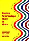 Meeting Anthropology Phase to Phase : Growing up, Spreading Out, Crowding in, Switching On, Graber, Robert B. and Skelton, Randall, 0890897743