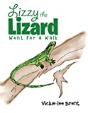 Lizzy the Lizard Went for a Walk, Vickie-Lee Brent, 1493100351
