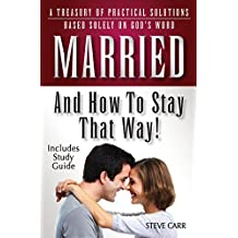 Married and How To Stay That Way: A Treasury of Practical Solutions Based Soley on God's Word - Includes Study Guide