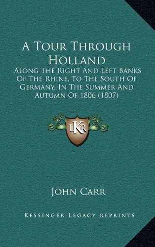 Download A Tour Through Holland: Along The Right And Left Banks Of The Rhine, To The South Of Germany, In The Summer And Autumn Of 1806 (1807) pdf epub