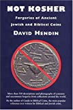 Not Kosher : Forgeries of Ancient Jewish and Biblical Coins, Hendin, David, 0965402932