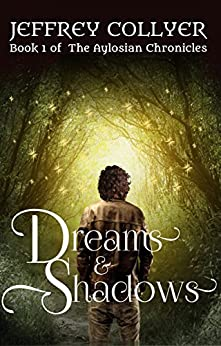 Dreams and Shadows (The Aylosian Chronicles Book 1) by [Collyer, Jeffrey]