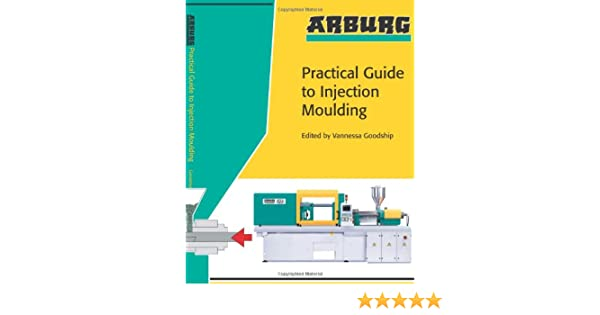 amazon com arburg practical guide to injection moulding rh amazon com arburg practical guide to injection moulding 2nd edition Injection Molding Process Problems