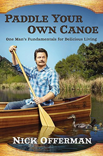 Paddle Your Own Canoe: One Man's Fundamentals for Delicious Living by Offerman, Nick (October 1, 2013) Hardcover