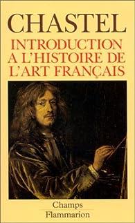 Introduction à l'histoire de l'art français par André Chastel