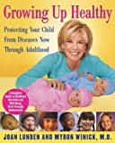 Growing Up Healthy: Protecting Your Child From Diseases Now Through Adulthood