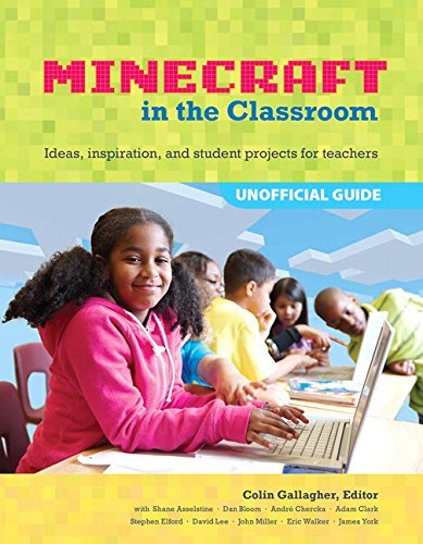 An Educator's Guide to Using Minecraft in the Classroom: Ideas, Inspiration, and Student Projects for Teachers by Colin Gallagher (2014-10-14)