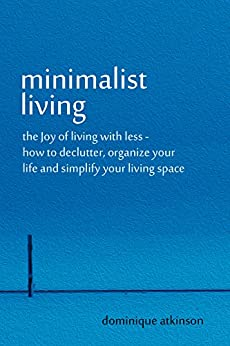 Minimalist living the joy of living with less how to for Minimalist living amazon