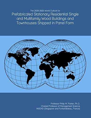 The 2020-2025 World Outlook for Prefabricated Stationary Residential Single and Multifamily Wood Buildings and Townhouses Shipped in Panel Form
