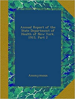 Annual Report of the State Department of Health of New York. 1915, Part 2