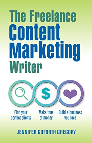 (The Freelance Content Marketing Writer: Find your perfect clients, Make tons of money and Build a business you love)