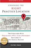 Dentistry's Guide: Choosing the Right Practice Location: The Overlooked Ways Demographics, PPOs, Taxes & Retirement Are Linked to Success in Your New Facility