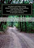 Alcohol and Other Drug Abuse Prevention, Intervention, and Treatment in South Carolina (1954-2004):, James Neal, 1495478440