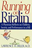 Running on Ritalin: A Physician Reflects on Children, Society, and Performance In A Pill