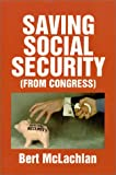 Saving Social Security : (From Congress), McLachlan, Bert H., 1585970824