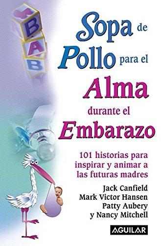 Sopa de pollo para el alma durante el embarazo (Spanish Edition) by Aguilar