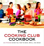 img - for The Cooking Club Cookbook: Six Friends Show You How to Bake, Broil, and Bond book / textbook / text book