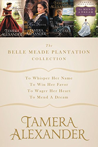 The Belle Meade Plantation Collection: To Whisper Her Name, To Win Her Favor, To Wager Her Heart, To Mend a Dream (A Belle Meade Plantation Novel)