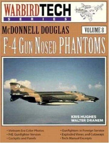 Mcdonnell Douglas 4 Phantom F (McDonnell Douglas F-4 Gun Nosed Phantoms - Warbird Tech Vol. 8)
