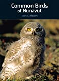 Common Birds of Nunavut, Mark Laurence Mallory and M. Wyndham, 1927095662
