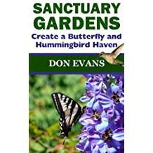 Sanctuary Gardens - Create a Butterfly and Hummingbird Haven (Gardening with Don Book 1)