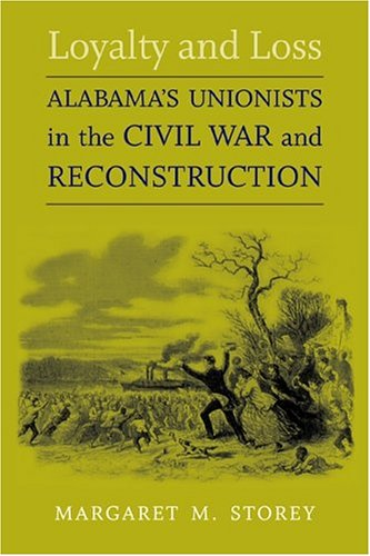 Loyalty and Loss: Alabama's Unionists in the Civil War and Reconstruction (Conflicting Worlds: New Dimensions of the Ame