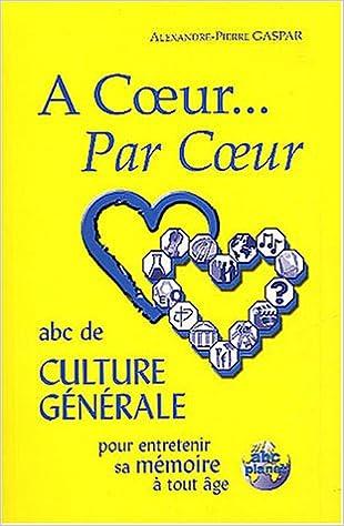 A coeur... Par Coeur : ABC de culture générale pour entrerenir sa mémoire à tout âge epub, pdf