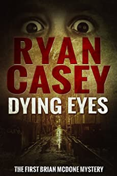 Dying Eyes (Brian McDone Mysteries Book 1) by [Casey, Ryan]
