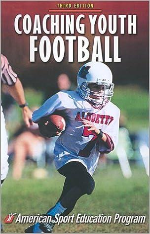 Coaching Youth Football Coaching Youth Series American Sport Education Program 9780736037921 Amazon Com Books