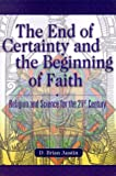 img - for The End of Certainty and the Beginning of Faith: Religion and Science for the 21st Century book / textbook / text book